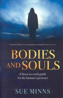 Bodies & Souls: A Down-To-Earth Guide to the Human Experience - Sue Minns