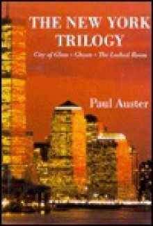 The New York Trilogy: City of Glass, Ghosts, the Locked Room (New American Fiction Series, No 4-6) - Paul Auster