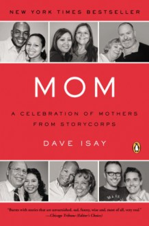 Mom: A Celebration of Mothers from StoryCorps - Dave Isay
