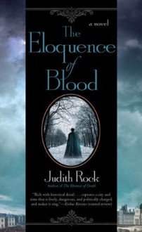 The Eloquence of Blood - Judith Rock