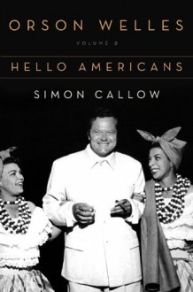 Orson Welles, Vol. 2: Hello Americans - Simon Callow