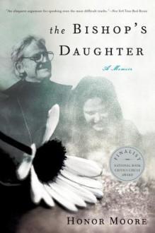 The Bishop's Daughter: A Memoir - Honor Moore