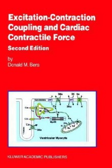 Excitation-Contraction Coupling and Cardiac Contractile Force (Developments in Cardiovascular Medicine) - Donald Bers