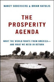 The Prosperity Agenda: What the World Wants from America--and What We Need in Return - Nancy Soderberg