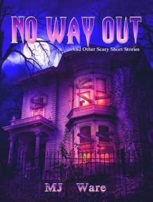 No Way Out - And Other Scary Short Stories - MJ Ware