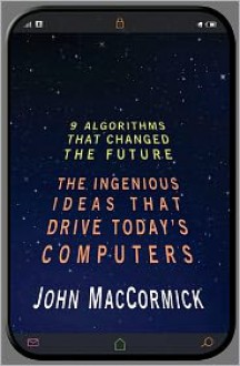 Nine Algorithms That Changed the Future: The Ingenious Ideas That Drive Today's Computers - Chris Bishop, John MacCormick