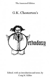Orthodoxy: The Annotated Edition - G.K. Chesterton, Craig M. Kibler