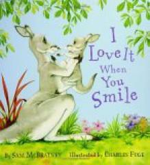I Love It When You Smile - Sam McBratney, Charles Fuge
