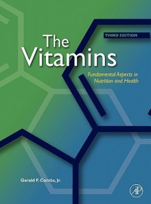 The Vitamins: Fundamental Aspects in Nutrition and Health - Gerald F. Combs Jr.