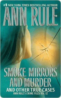 Smoke, Mirrors, and Murder: And Other True Cases (Ann Rule's Crime Files) - Ann Rule