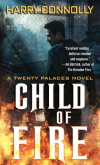 Child of Fire: A Twenty Palaces Novel - Harry Connolly