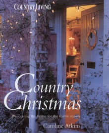Country Christmas: Decorating the Home for the Festive Season - Kate Butcher