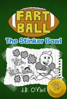 Fart Ball: The Stinker Bowl... A Hysterical Book For Kids Age 6-10 (The Disgusting Adventures of Milo Snotrocket) - J.B. O'Neil