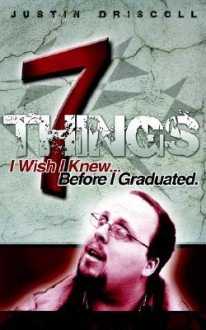 7 Things I Wish I Knew Before I Graduated - Justin Driscoll