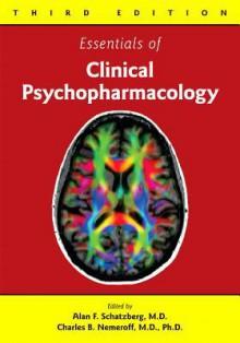Essentials of Clinical Psychopharmacology - Alan F. Schatzberg, Charles B. Nemeroff