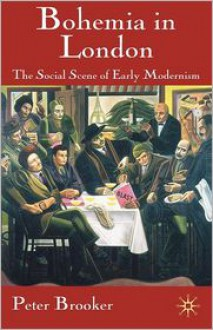 Bohemia in London: The Social Scene of Early Modernism - Peter Brooker