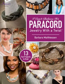 I Can't Believe It's Paracord: Jewelry With a Twist - Barbara Matthiessen
