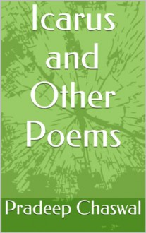 Icarus and Other Poems - Pradeep Chaswal