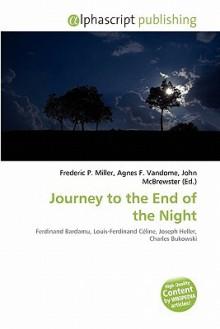 Journey to the End of the Night - Agnes F. Vandome, John McBrewster, Sam B Miller II