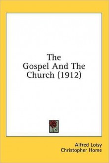 The Gospel and the Church (1912) - Alfred Loisy