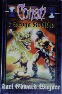 Conan i Droga Królów - Karl Edward Wagner