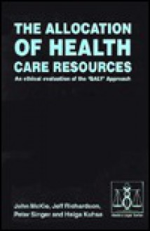 "The Allocation of Health Care Resources: An Ethical Evaluation of the ""Qaly"" Approach - John McKie"