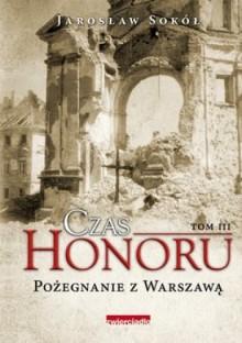 Czas honoru. Pożegnanie z Warszawą - Jarosław Sokół