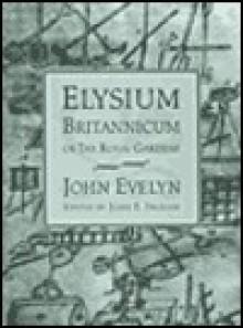 Elysium Britannicum, or the Royal Gardens - John Evelyn, John E. Ingram