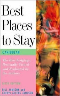 Best Places to Stay in the Caribbean - Bill Jamison, Cheryl Alters Jamison