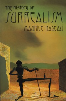 The History of Surrealism - Maurice Nadeau;Roger Shattuck