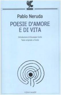 Poesie d'amore e di vita (Brossura) - Pablo Neruda
