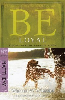 Be Loyal (Matthew) - Warren W. Wiersbe