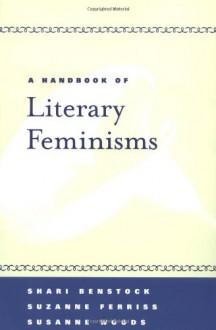 A Handbook of Literary Feminisms - Shari, Benstock, Susanne Woods, Suzanne Ferriss