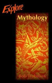 Explore Mythology - Bob Trubshaw