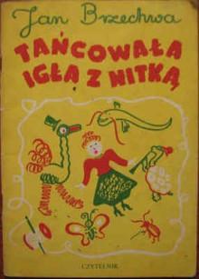 Tańcowała igła z nitką - Jan Brzechwa