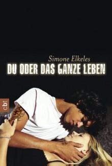 Du oder das ganze Leben - Simone Elkeles, Katrin Weingran