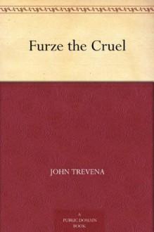 Furze the Cruel - John Trevena