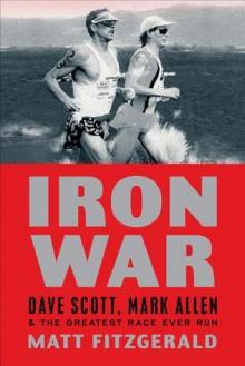 Iron War: Dave Scott, Mark Allen, & the Greatest Race Ever Run - Matt Fitzgerald, Bob Babbitt