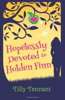 Hopelessly Devoted to Holden Finn - Tilly Tennant