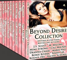 Beyond Desire Collection (A Limited Edition Boxed Set of Alpha Males, Badboys and Billionaire Romance Novels) - M. Malone, 'J.S. Scott', 'Marie Hall', 'Rachel Schurig', 'Cali MacKay', 'Roxie Rivera', 'Nadia Lee', 'Bonnie Dee', 'Mimi Strong', 'Deanna Chase'