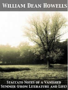 Staccato Notes of a Vanished Summer (from Literature and Life) - William Dean Howells
