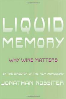 Liquid Memory: Why Wine Matters - Jonathan Nossiter
