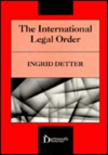 The International Legal Order - Ingrid Detter Delupis
