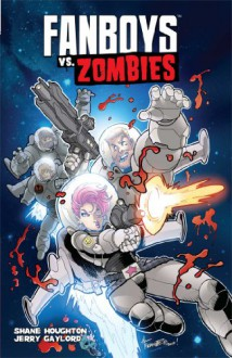 Fanboys vs. Zombies Vol. 4 - Shane Houghton, Jerry Gaylord