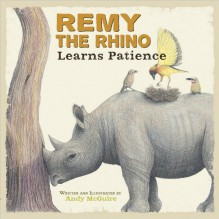 Remy the Rhino Learns Patience - Andy McGuire