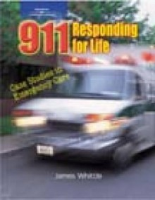 911 Responding for Life: Case Studies in Emergency Care - James Whittle, Bill Metcalf, Jim Whittle