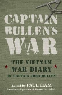 Captain Bullen's War: The Vietnam War Diary of Captain John Bullen - John Bullen, Paul Ham