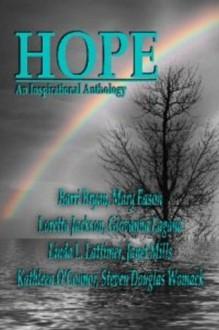 Hope: An Inspirational Anthology - Giovanna Lagana, Linda L. Lattimer, Kathleen O'Connor, Barri Bryan, Mary Eason, Steven Douglas Womack, Janet Mills, Loretta Jackson
