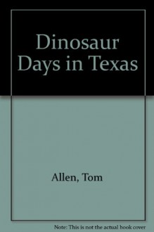 Dinosaur Days in Texas - David Johnson, Jane D. Allen, Savannah W. Walker, Aaron Morris