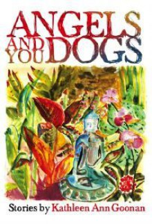 Angels and You Dogs - Kathleen Ann Goonan